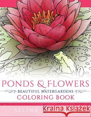 Ponds and Flowers - Beautiful Watergardens Coloring Book Selina Fenech 9780648026938