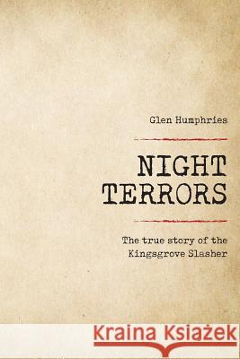 Night Terrors: The True Story of the Kingsgrove Slasher Glen Humphries 9780648032373