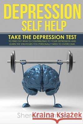 Depression Self Help: Take the depression test to find out what is contributing to your depression and learn the strategies you personally n Sheree Jarman 9780648041085