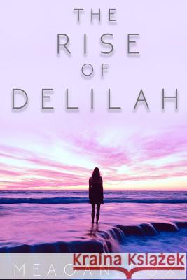 The Rise of Delilah Meagan Dux 9780648043232