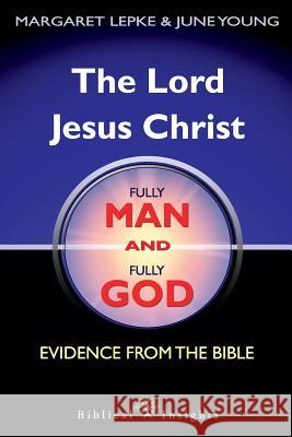 The Lord Jesus Christ Fully Man and Fully God: Evidence from the Bible Margaret Lepke June Young 9780648044314