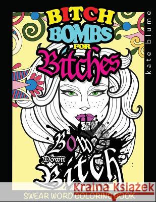 Swear Word Coloring: Bitch-Bombs for Bitches Kate Blume Blumesberry Art 9780648076803