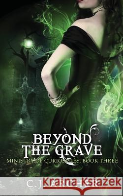 Beyond the Grave C. J. Archer 9780648214625 C.J. Archer