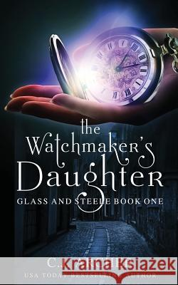 The Watchmaker's Daughter C. J. Archer 9780648214694 C.J. Archer