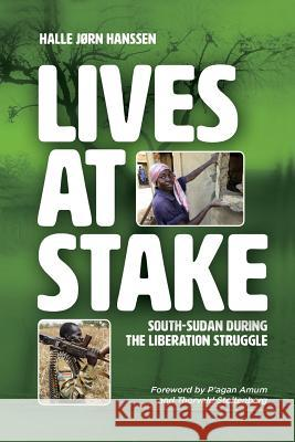 Lives at Stake: South-Sudan During the Liberation Struggle Halle Jrn Hanssen 9780648242222