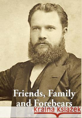 Friends, Family and Forebears: REV Donald McLennan and Annie Brown in the Communities of Beauly and Alexandria, Scotland; Auckland, Timaru and Akaroa Bruce a. McLennan 9780648246602