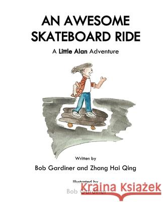 An Awesome Skateboard Ride: A Little Alan Adventure Bob Gardiner Hai Qing Zhang Bob Gardiner 9780648461449