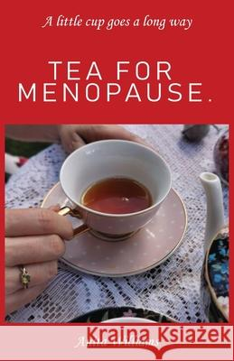 Tea for Menopause.: A little cup goes a long way Anita Carolyn Williams 9780648597506