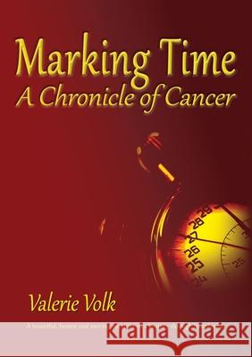 Marking Time; A Chronicle of Cancer Valerie Volk 9780648895701