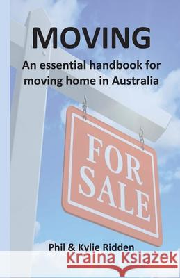 Moving: An essential handbook for moving home in Australia Phil Ridden Kylie Ridden 9780648915102