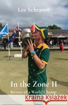 In the Zone II: Secrets of a World Champ Lee J. Schraner 9780648960508