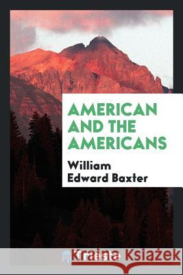 American and the Americans William Edward Baxter 9780649120710