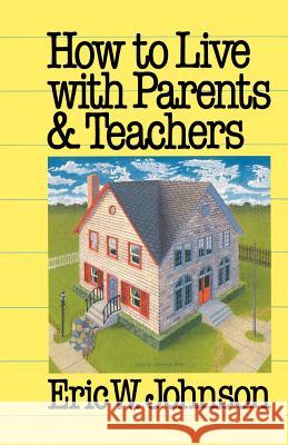 How to Live with Parents and Teachers Eric W. Johnson 9780664221843