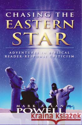 Chasing the Eastern Star: Adventures in Biblical Reader-Response Criticism Mark Allen Powell 9780664222789