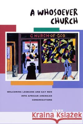 A Whosoever Church: Welcoming Gays and Lesbians Into African American Congregations Gary David Comstock 9780664222802