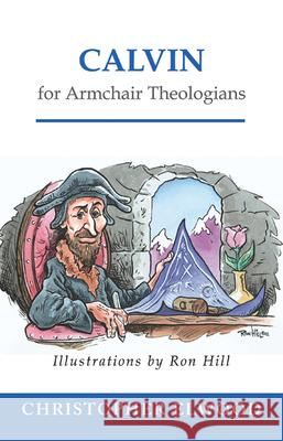 Calvin for Armchair Theologians Christopher Elwood Ron Hill 9780664223038