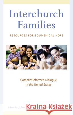 Interchurch Families: Resources for Ecumenical Hope: Catholic/Reformed Dialogue in the United States John C. Bush Patrick R. Cooney 9780664225629