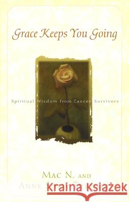 Grace Keeps You Going: Spiritual Wisdom from Cancer Survivors Mac N. Turnage Anne S. Turnage 9780664225674