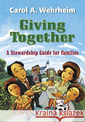 Giving Together : A Stewardship Guide for Families Carol A. Wehrheim 9780664226893