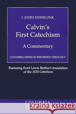 Calvin's First Catechism : A Commentary Hesselink 9780664227258