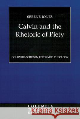 Calvin and the Rhetoric of Piety Serene Jones 9780664228507