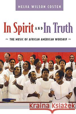 In Spirit and in Truth: The Music of African American Worship Melva Wilson Costen 9780664228644