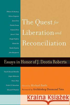 Quest for Liberation and Reconciliation: Essays in Honor of J. Deotis Roberts Michael Battle 9780664228927