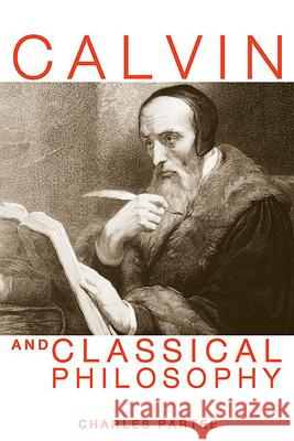 Calvin and Classical Philosophy Charles Partee 9780664229153
