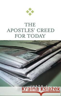 The Apostles' Creed for Today Justo L. Gonzalez 9780664229337