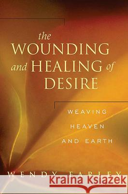 The Wounding and Healing of Desire: Weaving Heaven and Earth Wendy Farley 9780664229764