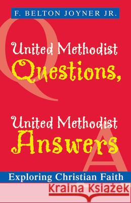 United Methodist Questions, United Methodist Answers: Exploring Christian Faith F. Belton, Jr. Joyner 9780664230395