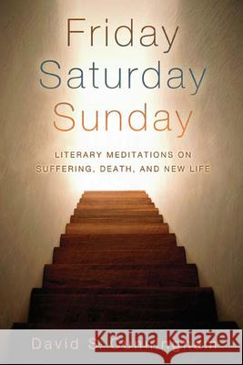 Friday, Saturday, Sunday: Literary Meditations on Suffering, Death, and New Life David S. Cunningham 9780664230753