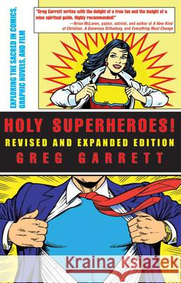 Holy Superheroes! Revised and Expanded Edition : Exploring the Sacred in Comics, Graphic Novels, and Film Greg Garrett 9780664231910