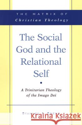 The Social God and the Relational Self : A Trinitarian Theology of the Imago Dei Grenz 9780664232382
