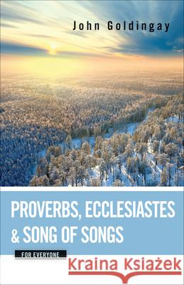 Proverbs, Ecclesiastes, and Song of Songs for Everyone John Goldingay 9780664233853