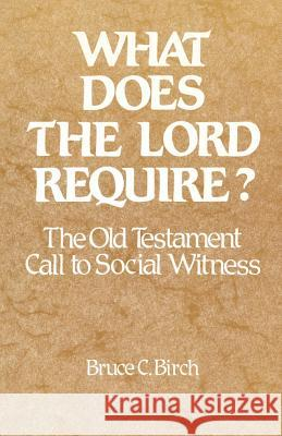 What Does the Lord Require?: The Old Testament Call to Social Witness Bruce C. Birch 9780664246303