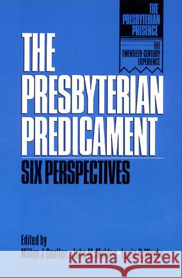 The Presbyterian Predicament : Six Perspectives Robert Wuthnow Lewis B. Weeks John M. Mulder 9780664250973