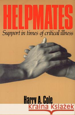 Helpmates : Support in Times of Critical Illness Harry A. Cole 9780664251413