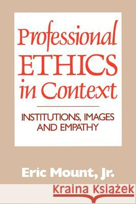 Professional Ethics in Context: Institutions, Images and Empathy Eric, Jr. Mount 9780664251437
