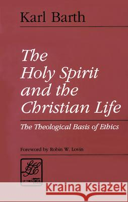 The Holy Spirit and the Christian Life: The Theological Basis of Ethics Karl Barth Robin Lovin 9780664253257