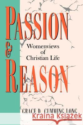 Passion and Reason : Womenviews of Christian Life Grace D. Cumming Long 9780664254087