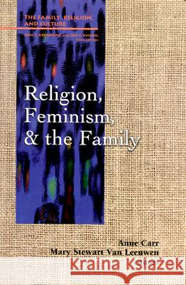 Religion, Feminism, and the Family Glyn Carr Anne E. Carr Mary Stewart Va 9780664255121