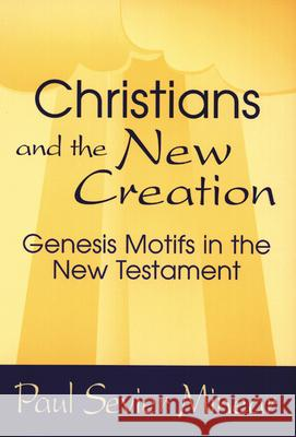 Christians and the New Creation: Genesis Motifs in the New Testament Paul Sevier Minear 9780664255312