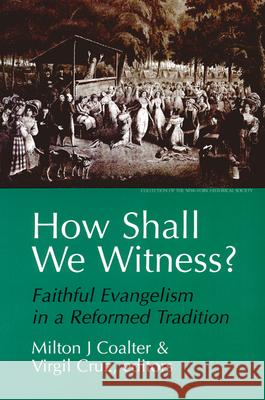 How Shall We Witness? : Faithful Evangelism in a Reformed Tradition Milton J. Coalter Virgil Cruz 9780664255756