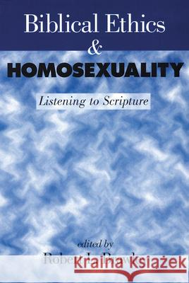 Biblical Ethics and Homosexuality: Listening to Scripture Robert L. Brawley 9780664256388