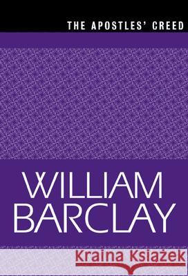 The Apostles Creed William Barclay 9780664258269