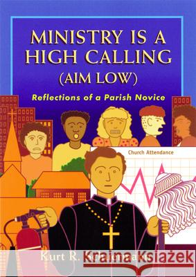 Ministry Is a High Calling (Aim Low): Reflections of a Parish Novice Kurt Schuermann 9780664501495