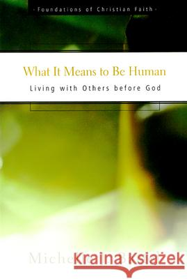 What It Means to Be Human: Living with Others Before God Michelle J. Bartel Charles Wiley 9780664501648 Geneva Press