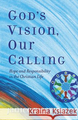 God's Vision, Our Calling : Hope and Responsibility in the Christian Life Janice Catron 9780664502546