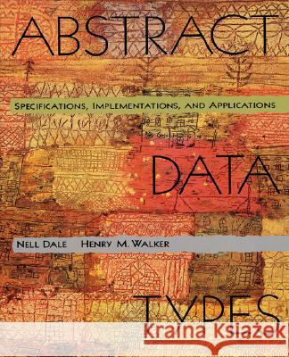 Abstract Data Types 3.5 Henry M. Walker Nell Dale Dale 9780669400007
